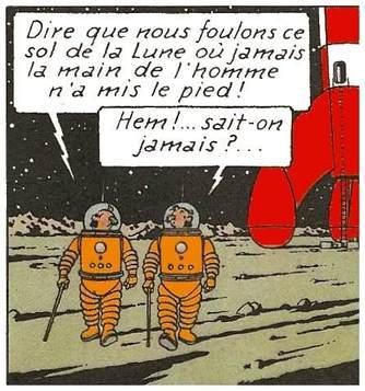 Dupond :  Dire que nous foulons ce sol de la Lune où jamais la main de l'homme n'a mis le pied !